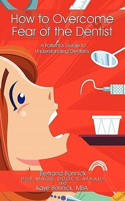 How to Overcome Fear of the Dentist: A Patient's Guide to Understanding Dentistry 9781449070571
