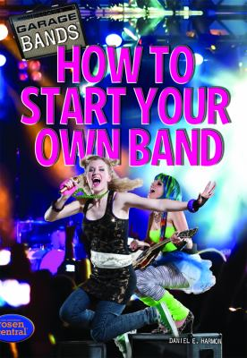How to Start Your Own Band 9781448856572