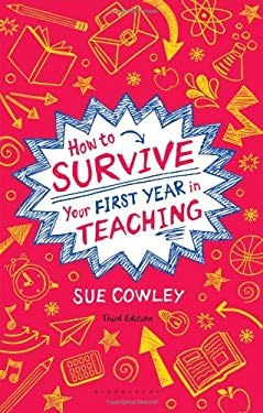 How to Survive Your First Year in Teaching 9781441140913
