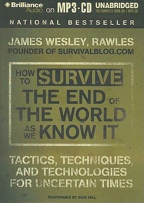 How to Survive the End of the World as We Know It: Tactics, Techniques and Technologies for Uncertain Times 9781441830616