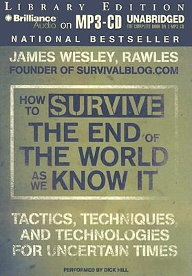 How to Survive the End of the World as We Know It: Tactics, Techniques and Technologies for Uncertain Times 9781441830623