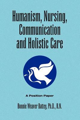Humanism, Nursing, Communication and Holistic Care: A Position Paper 9781441533623