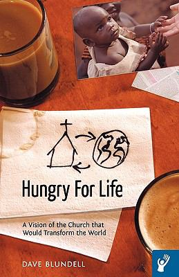 Hungry for Life: A Vision of the Church That Would Transform the World 9781449700232