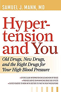Hypertension and You: Old Drugs, New Drugs, and the Right Drugs for Your High Blood Pressure 9781442215177