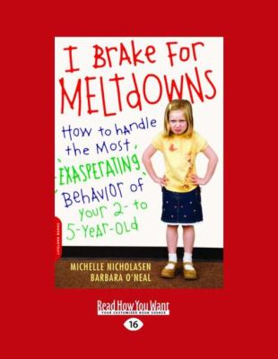 I Brake for Meltdowns: How to Handle the Most Exasperating Behavior of Your 2- To 5-Year-Old (Easyread Large Edition) 9781442983212