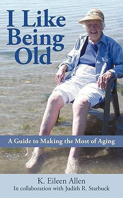 I Like Being Old: A Guide to Making the Most of Aging 9781440146312