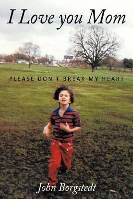I Love You Mom: Please Don't Break My Heart 9781449044428