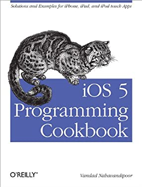 IOS 5 Programming Cookbook: Solutions & Examples for Iphone, Ipad, and iPod Touch Apps 9781449311438