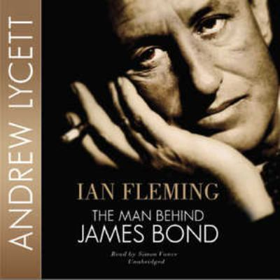 Ian Fleming: The Man Behind James Bond 9781441746955