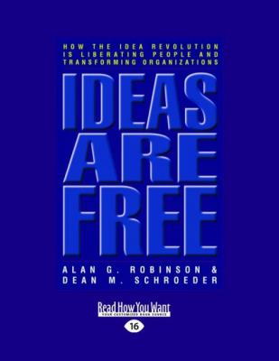 Ideas Are Free: How the Idea Revolution Is Liberating People and Transforming Organizations (Easyread Large Edition) 9781442962347