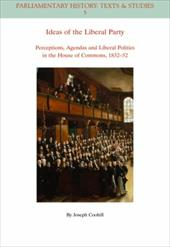Ideas of the Liberal Party: Perceptions, Agendas and Liberal Politics in the House of Commons, 1832-1852