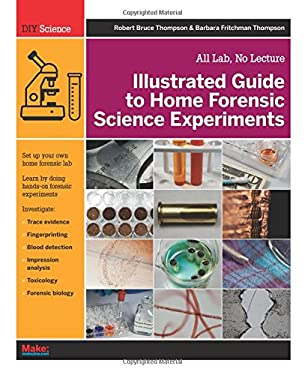 Illustrated Guide to Home Forensic Science Experiments: All Lab, No Lecture 9781449334512