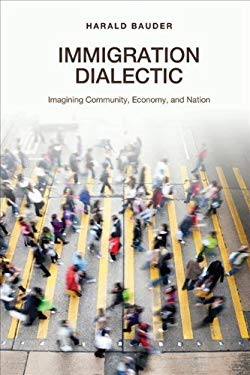 Immigration Dialectic: Imagining Community, Economy, and Nation 9781442610767
