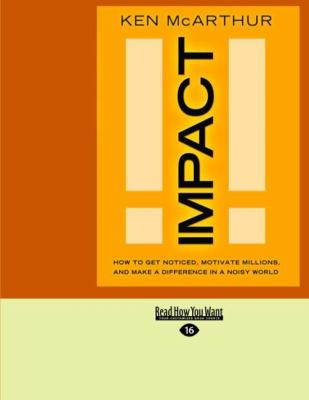 Impact: How to Get Noticed, Motivate Millions, and Make a Difference in a Noisy World. (Easyread Large Edition) 9781442965164
