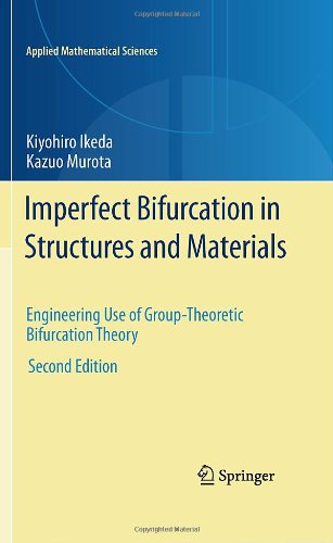 Imperfect Bifurcation in Structures and Materials: Engineering Use of Group-Theoretic Bifurcation Theory 9781441970756