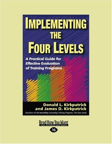 Implementing the Four Levels: A Practical Guide for Effective Evaluation of Training Programs (Easyread Large Edition) 9781442962057