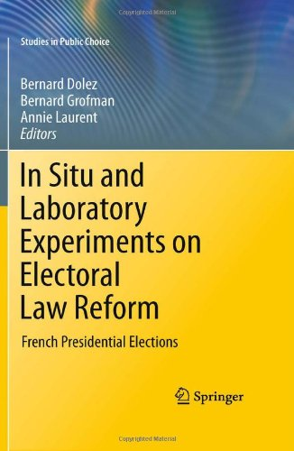 In Situ and Laboratory Experiments on Electoral Law Reform: French Presidential Elections 9781441975386