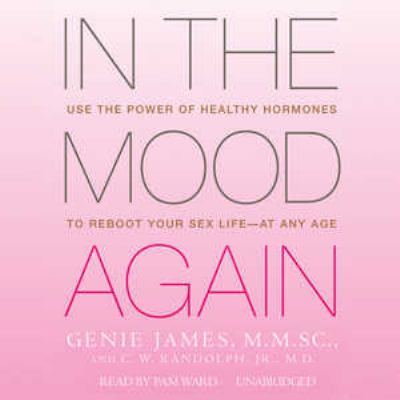 In the Mood Again: Use the Power of Healthy Hormones to Reboot Your Sex Life--At Any Age 9781441721051
