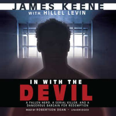 In with the Devil: The Fallen Hero, the Serial Killer, and a Dangerous Bargain for Redemption 9781441756411