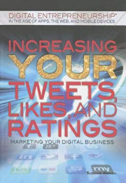 Increasing Your Tweets, Likes, and Ratings: Marketing Your Digital Business 9781448869763