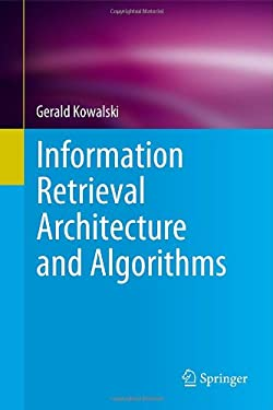 Information Retrieval Architecture and Algorithms 9781441977151