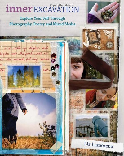 Inner Excavation: Exploring Your Self Through Photography, Poetry and Mixed Media 9781440303098