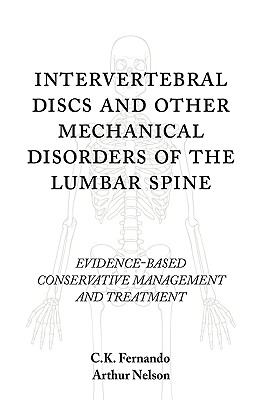 Intervertebral Discs and Other Mechanical Disorders of the Lumbar Spine: Evidence-Based Conservative Management and Treatment 9781440134517