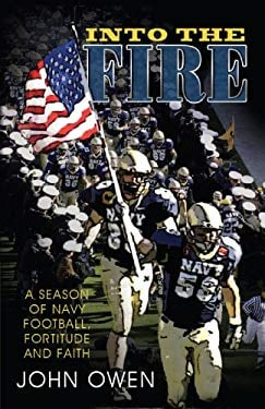 Into the Fire: A Season of Navy Football, Fortitude and Faith 9781440105227