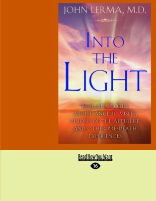 Into the Light: Real Life Stories about Angelic Visits, Visions of the Afterlife, and Other Pre-Death Experiences (Easyread Large Edit 9781442958579