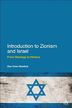 Introduction to Zionism and Israel: From Ideology to History 9781441127570