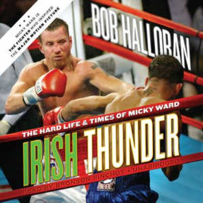 Irish Thunder: The Hard Life & Times of Micky Ward 9781441776655