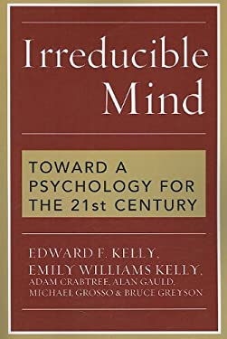 Irreducible Mind: Toward a Psychology for the 21st Century 9781442202061