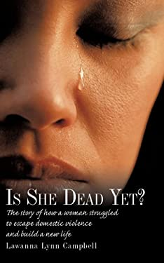 Is She Dead Yet?: The Story of How a Woman Struggled to Escape Domestic Violence and Build a New Life 9781449054977