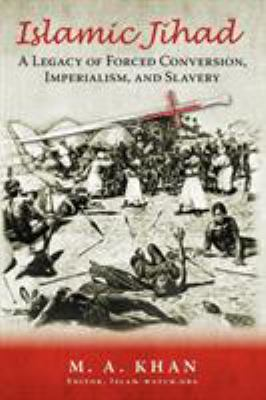 Islamic Jihad: A Legacy of Forced Conversion, Imperialism, and Slavery 9781440118463