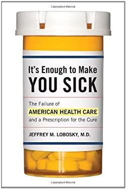 It's Enough to Make You Sick: The Failure of American Health Care and a Prescription for the Cure 9781442214620