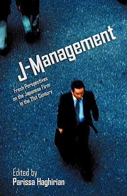 J-Management: Fresh Perspectives on the Japanese Firm in the 21st Century 9781440125379
