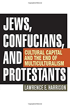 Jews, Confucians, and Protestants: Cultural Capital and the End of Multiculturalism 9781442219632