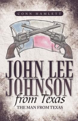 John Lee Johnson from Texas: The Man from Texas 9781449727833