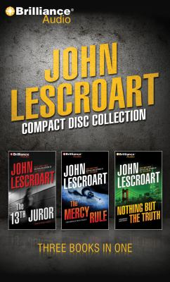 John Lescroart Compact Disc Collection: The 13th Juror, the Mercy Rule, Nothing But the Truth 9781441861641
