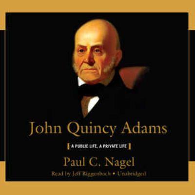 John Quincy Adams: A Public Life, a Private Life 9781441718877