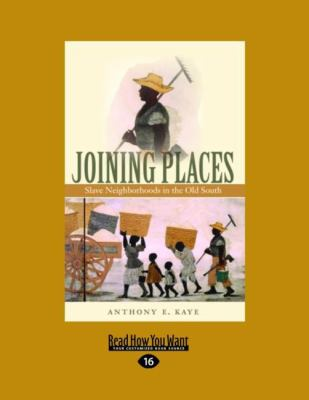 Joining Places: Slave Neighborhoods in the Old South (Large Print 16pt) 9781442997547