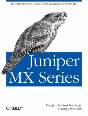 Juniper MX Series: A Practical Guide to Trio Technologies on the MX 9781449319717