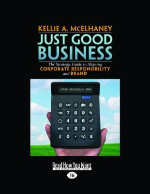 Just Good Business: The Strategic Guide to Aligning Corporate Responsibility and Brand (Easyread Large Edition) 9781442970434