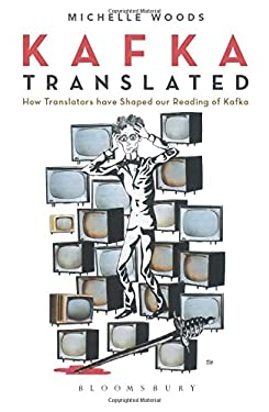 Kafka Translated: How Translators Have Shaped Our Reading of Kafka 9781441197719