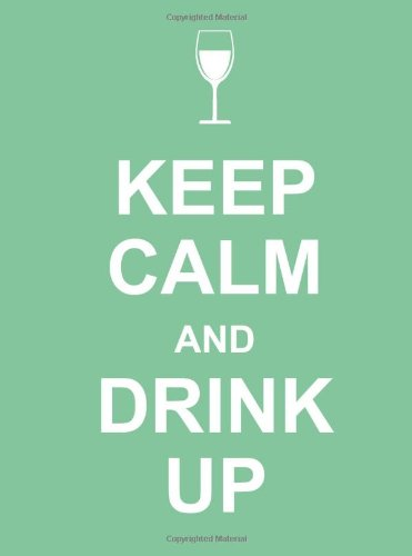 Keep Calm and Drink Up 9781449409388