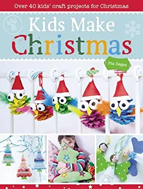 Kids Make Christmas: Over 40 Kids' Craft Projects for Christmas 9781446303849