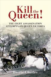 Kill the Queen!: The Eight Assassination Attempts on Queen Victoria - Charles, Barrie