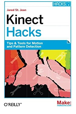 Kinect Hacks: Creative Coding Techniques for Motion and Pattern Detection 9781449315207
