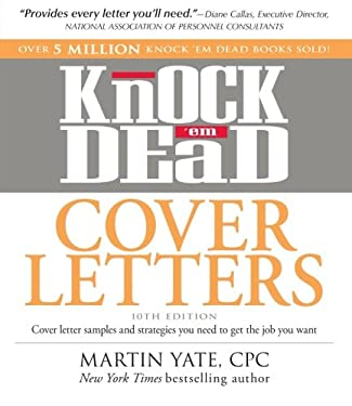 Knock 'em Dead Cover Letters: Cover Letter Samples and Strategies You Need to Get the Job You Want 9781440536809