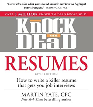 Knock 'em Dead Resumes: How to Write a Killer Resume That Gets You Job Interviews 9781440536816